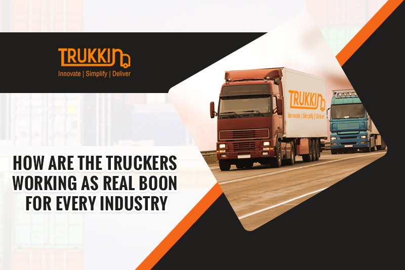How are the Truckers working as Real Boon for Every Industry