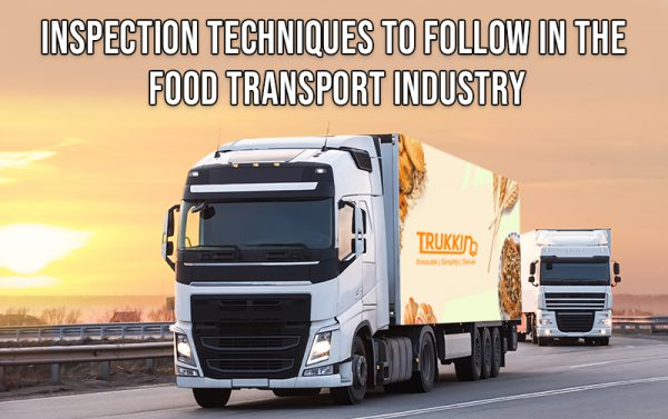 Inspection Techniques to Follow in the Food Transport Industry